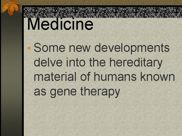 Medicine § Some new developments delve into the hereditary material of humans known as