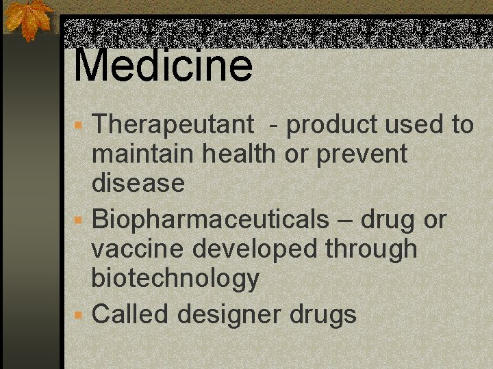 Medicine § Therapeutant - product used to maintain health or prevent disease § Biopharmaceuticals