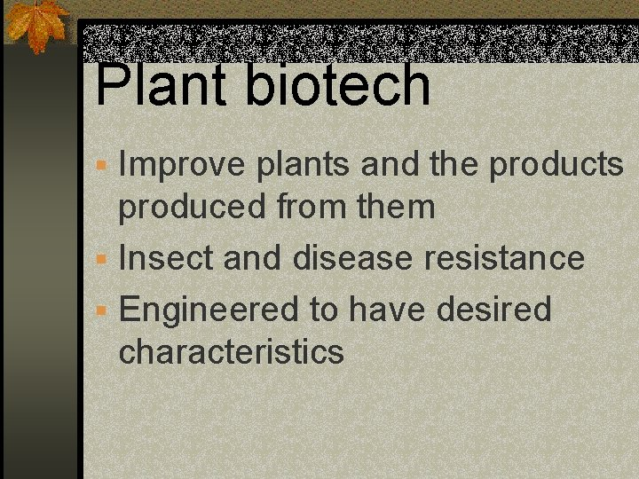 Plant biotech § Improve plants and the products produced from them § Insect and