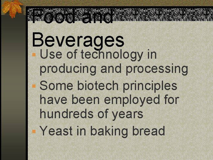 Food and Beverages § Use of technology in producing and processing § Some biotech