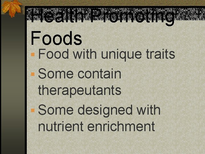 Health Promoting Foods § Food with unique traits § Some contain therapeutants § Some