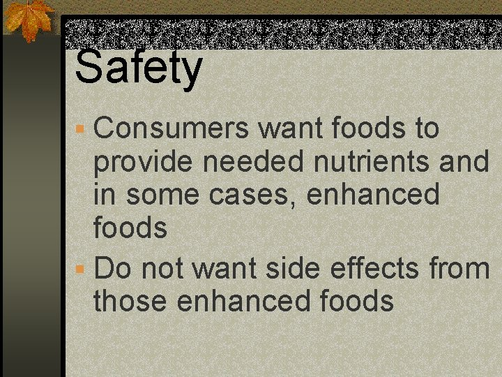 Safety § Consumers want foods to provide needed nutrients and in some cases, enhanced