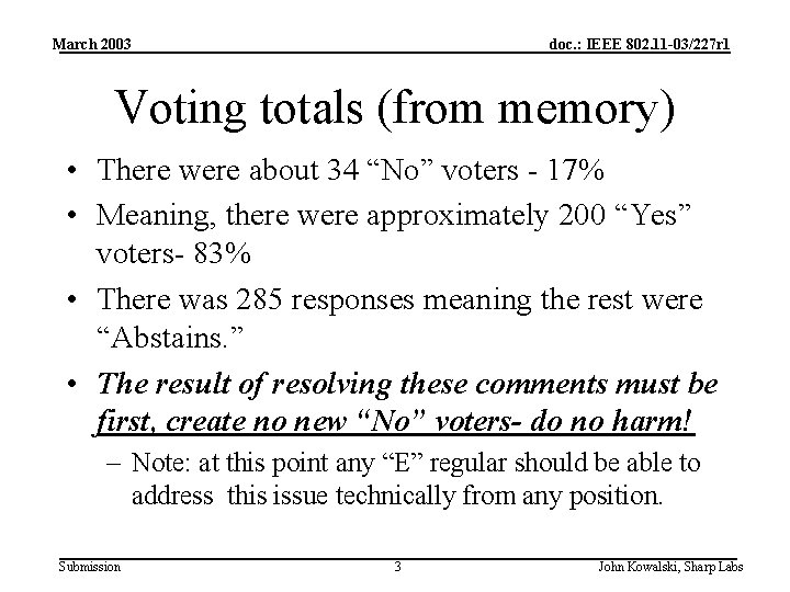 March 2003 doc. : IEEE 802. 11 -03/227 r 1 Voting totals (from memory)