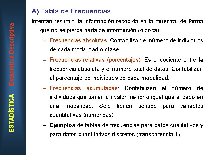 ESTADÍSTICA Estadística Descriptiva A) Tabla de Frecuencias Intentan resumir la información recogida en la