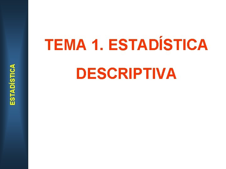 ESTADÍSTICA TEMA 1. ESTADÍSTICA DESCRIPTIVA