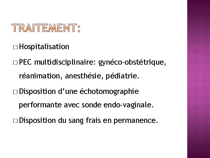� Hospitalisation � PEC multidisciplinaire: gynéco-obstétrique, réanimation, anesthésie, pédiatrie. � Disposition d'une échotomographie performante