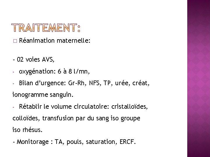 � Réanimation maternelle: - 02 voies AVS, - oxygénation: 6 à 8 l/mn, -