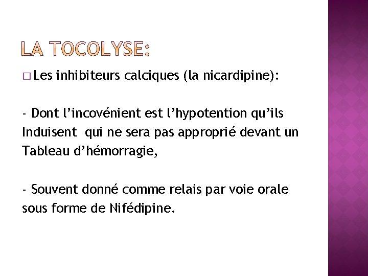 � Les inhibiteurs calciques (la nicardipine): - Dont l'incovénient est l'hypotention qu'ils Induisent qui