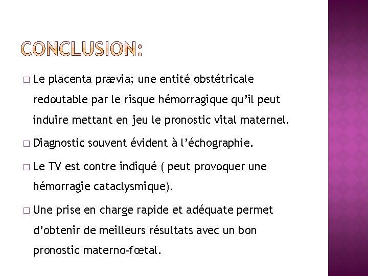 � Le placenta prævia; une entité obstétricale redoutable par le risque hémorragique qu'il peut