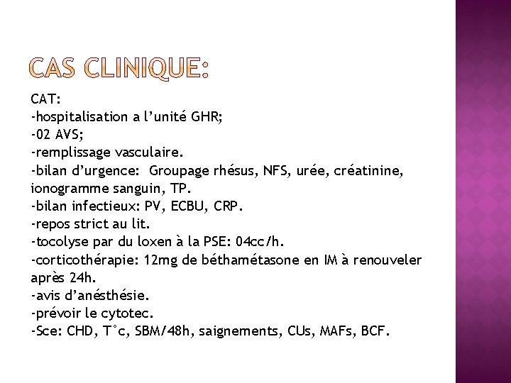 CAT: -hospitalisation a l'unité GHR; -02 AVS; -remplissage vasculaire. -bilan d'urgence: Groupage rhésus, NFS,