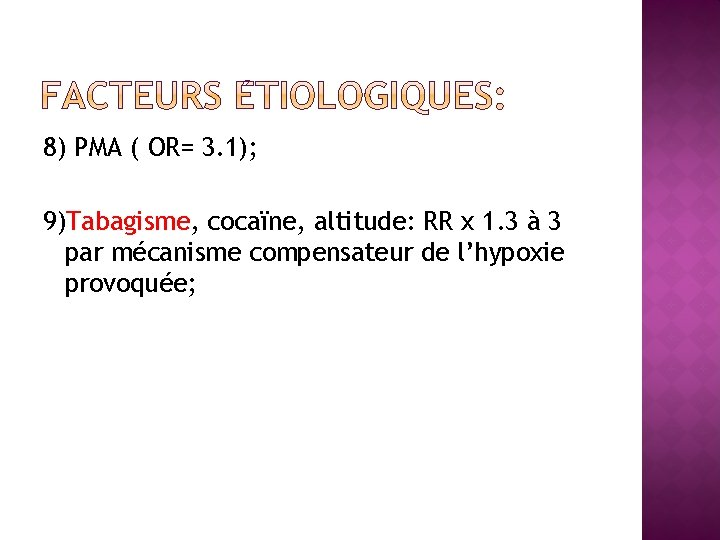 8) PMA ( OR= 3. 1); 9)Tabagisme, cocaïne, altitude: RR x 1. 3 à