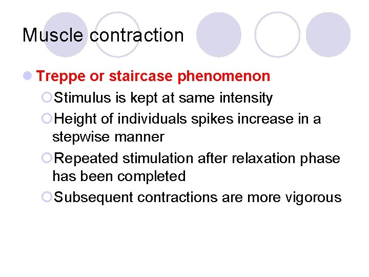 Muscle contraction l Treppe or staircase phenomenon ¡Stimulus is kept at same intensity ¡Height