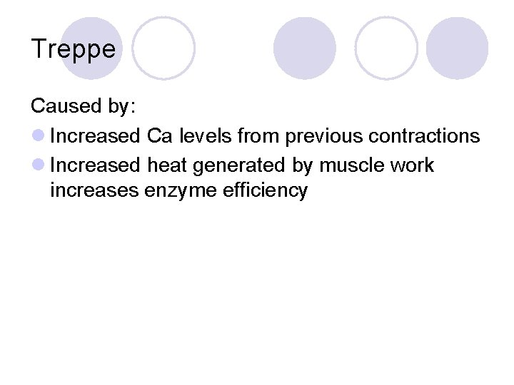 Treppe Caused by: l Increased Ca levels from previous contractions l Increased heat generated