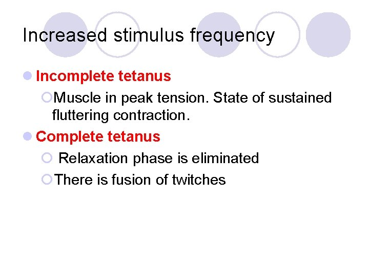 Increased stimulus frequency l Incomplete tetanus ¡Muscle in peak tension. State of sustained fluttering