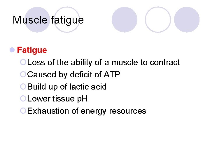 Muscle fatigue l Fatigue ¡Loss of the ability of a muscle to contract ¡Caused