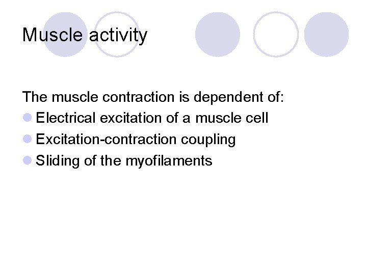 Muscle activity The muscle contraction is dependent of: l Electrical excitation of a muscle