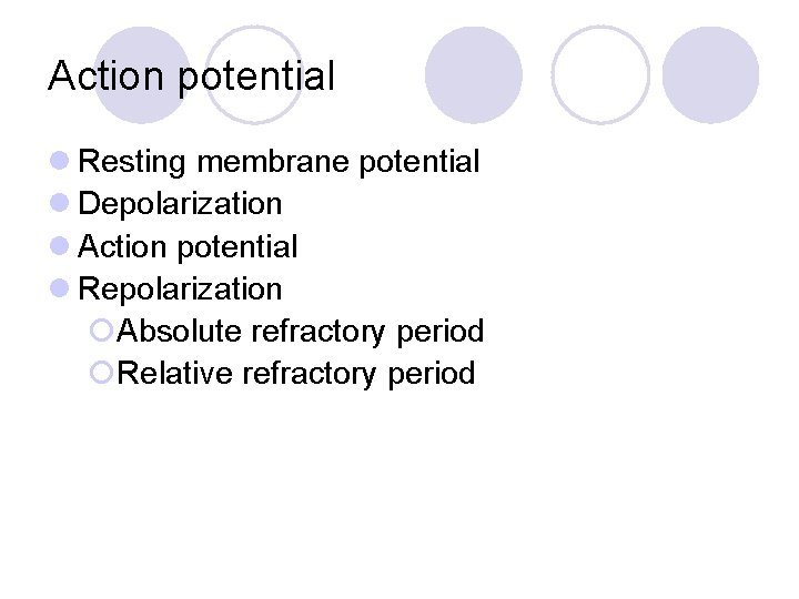 Action potential l Resting membrane potential l Depolarization l Action potential l Repolarization ¡Absolute