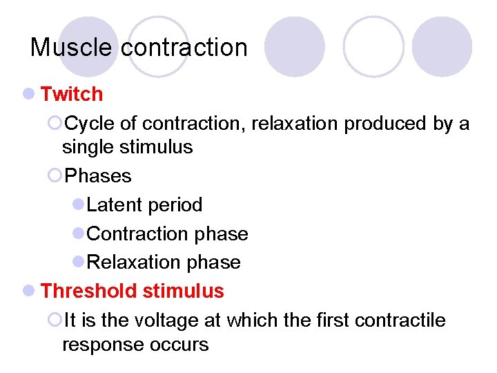 Muscle contraction l Twitch ¡Cycle of contraction, relaxation produced by a single stimulus ¡Phases