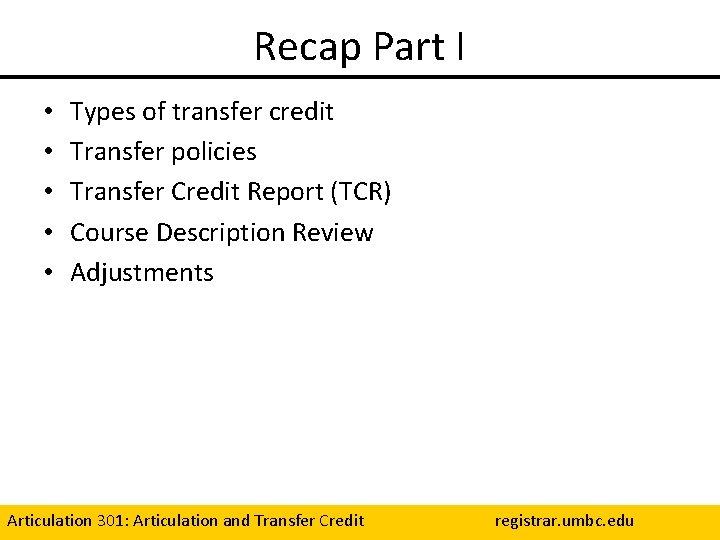 Recap Part I • • • Types of transfer credit Transfer policies Transfer Credit