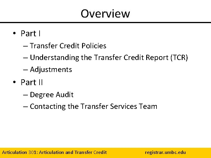 Overview • Part I – Transfer Credit Policies – Understanding the Transfer Credit Report