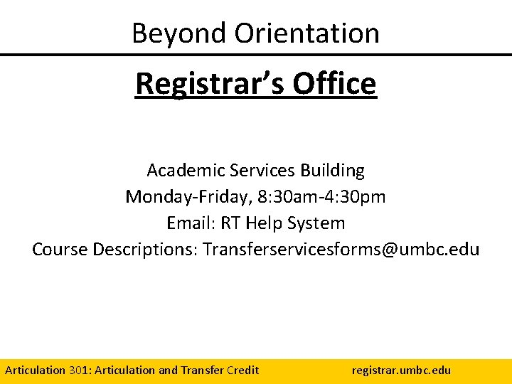 Beyond Orientation Registrar's Office Academic Services Building Monday-Friday, 8: 30 am-4: 30 pm Email: