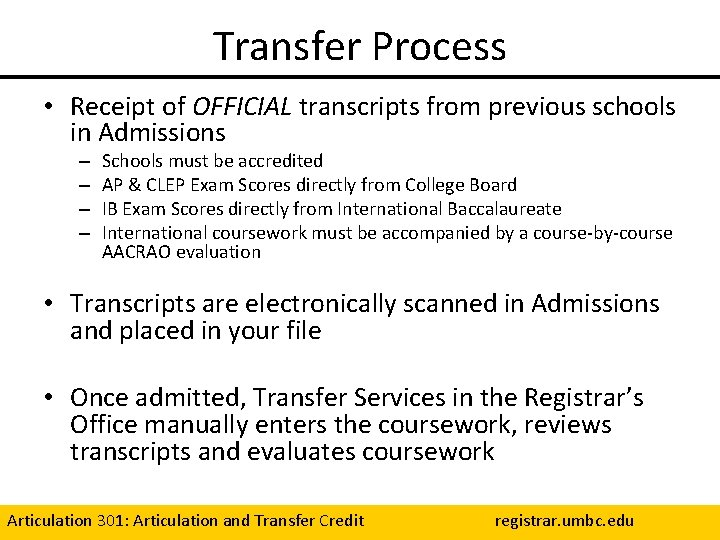 Transfer Process • Receipt of OFFICIAL transcripts from previous schools in Admissions – –