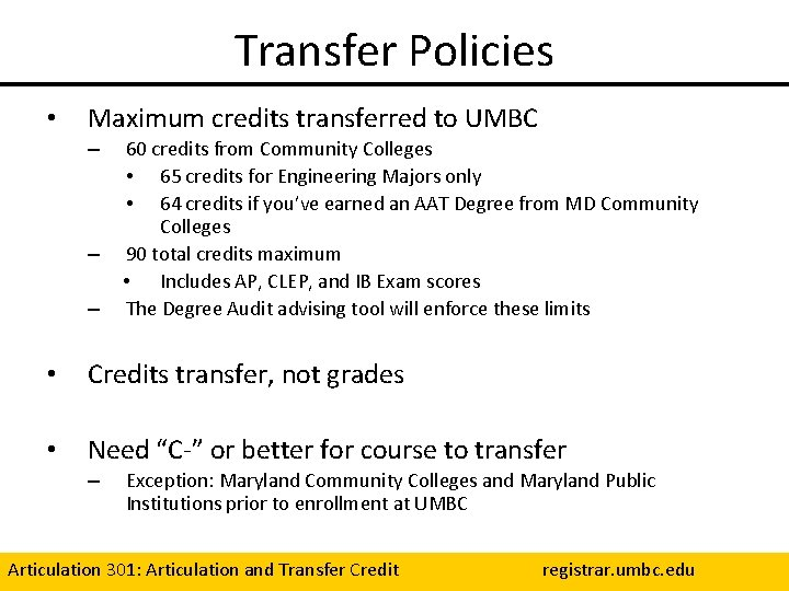 Transfer Policies • Maximum credits transferred to UMBC – – – 60 credits from