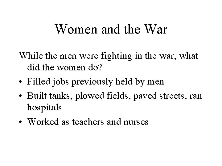 Women and the War While the men were fighting in the war, what did