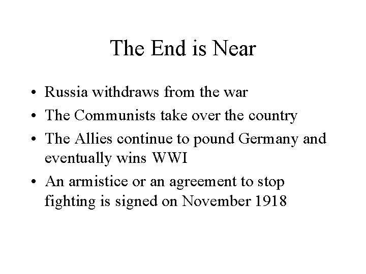 The End is Near • Russia withdraws from the war • The Communists take