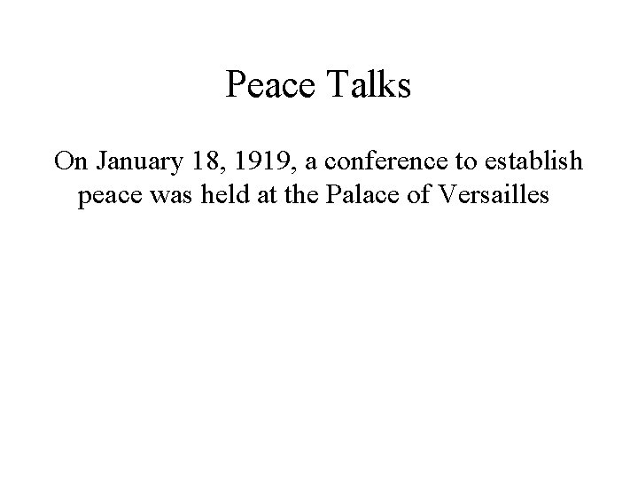 Peace Talks On January 18, 1919, a conference to establish peace was held at