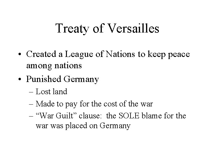 Treaty of Versailles • Created a League of Nations to keep peace among nations