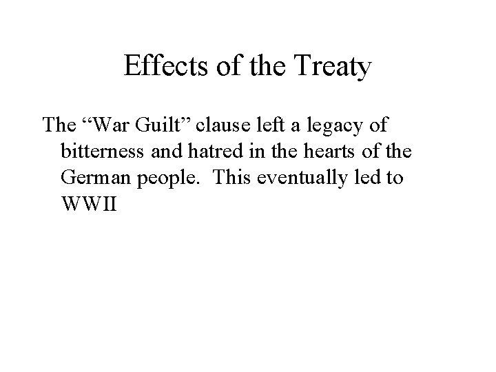 """Effects of the Treaty The """"War Guilt"""" clause left a legacy of bitterness and"""