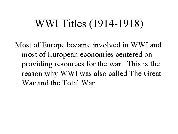 WWI Titles (1914 -1918) Most of Europe became involved in WWI and most of