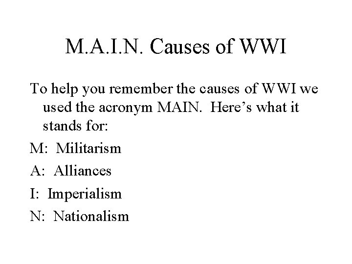 M. A. I. N. Causes of WWI To help you remember the causes of