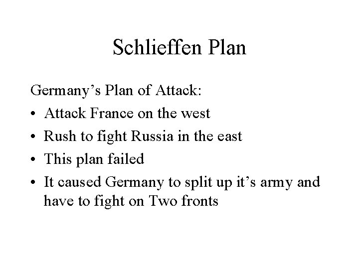 Schlieffen Plan Germany's Plan of Attack: • Attack France on the west • Rush