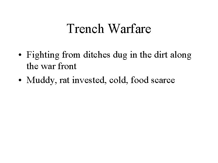 Trench Warfare • Fighting from ditches dug in the dirt along the war front