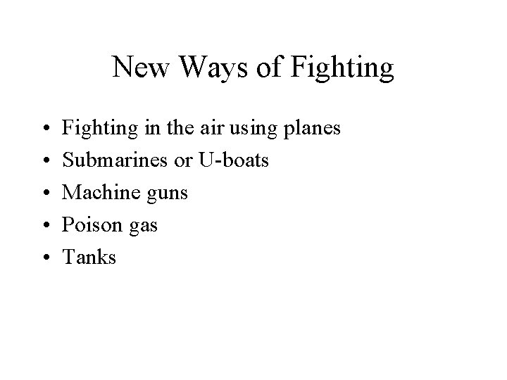 New Ways of Fighting • • • Fighting in the air using planes Submarines
