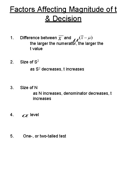 Factors Affecting Magnitude of t & Decision 1. Difference between and the larger the