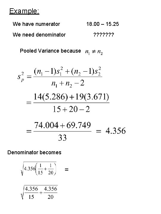 Example: We have numerator 18. 00 – 15. 25 We need denominator Pooled Variance