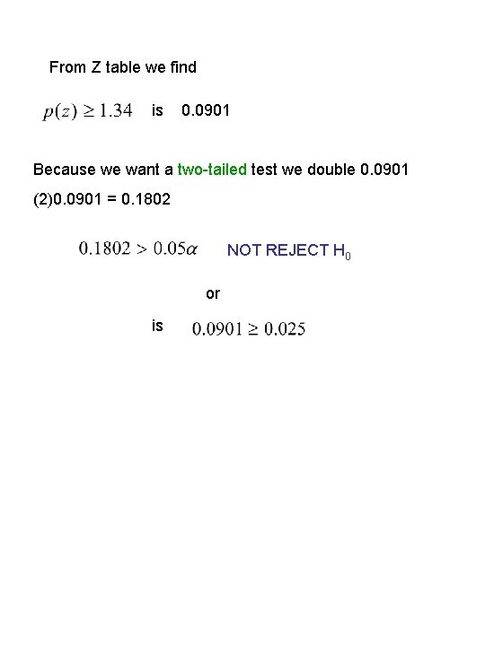 From Z table we find is 0. 0901 Because we want a two-tailed test