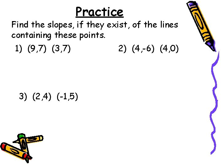 Practice Find the slopes, if they exist, of the lines containing these points. 1)