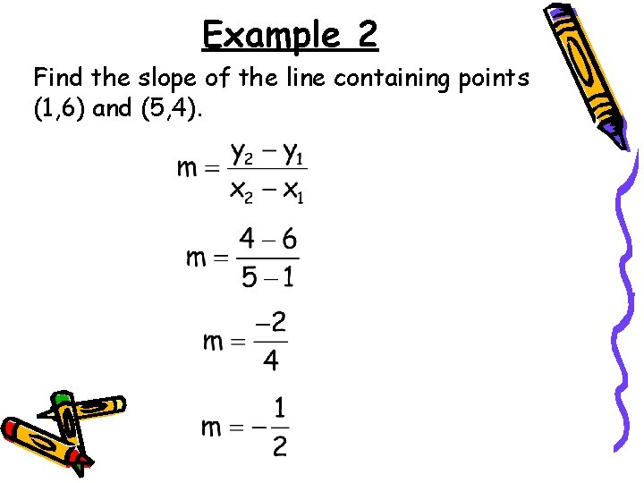 Example 2 Find the slope of the line containing points (1, 6) and (5,