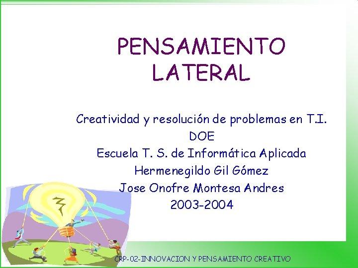 PENSAMIENTO LATERAL Creatividad y resolución de problemas en T. I. DOE Escuela T. S.