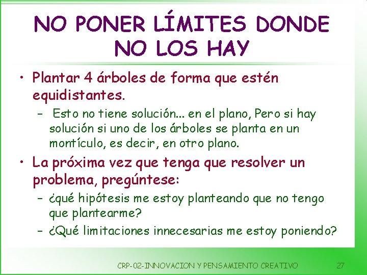 NO PONER LÍMITES DONDE NO LOS HAY • Plantar 4 árboles de forma que