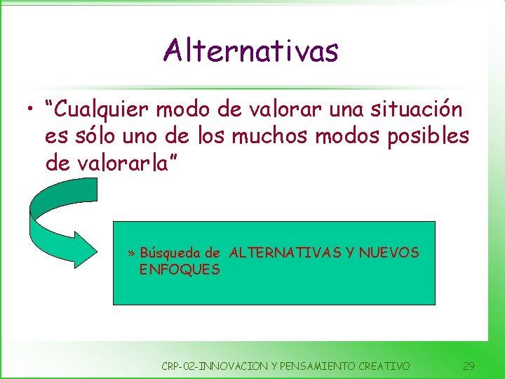 """Alternativas • """"Cualquier modo de valorar una situación es sólo uno de los muchos"""