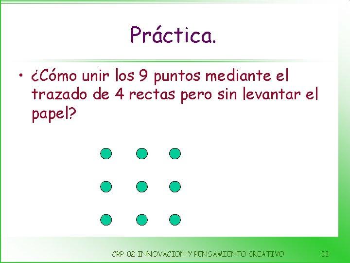 Práctica. • ¿Cómo unir los 9 puntos mediante el trazado de 4 rectas pero