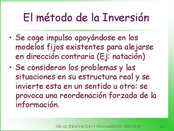 El método de la Inversión • Se coge impulso apoyándose en los modelos fijos
