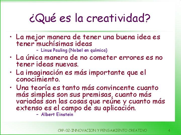 ¿Qué es la creatividad? • La mejor manera de tener una buena idea es
