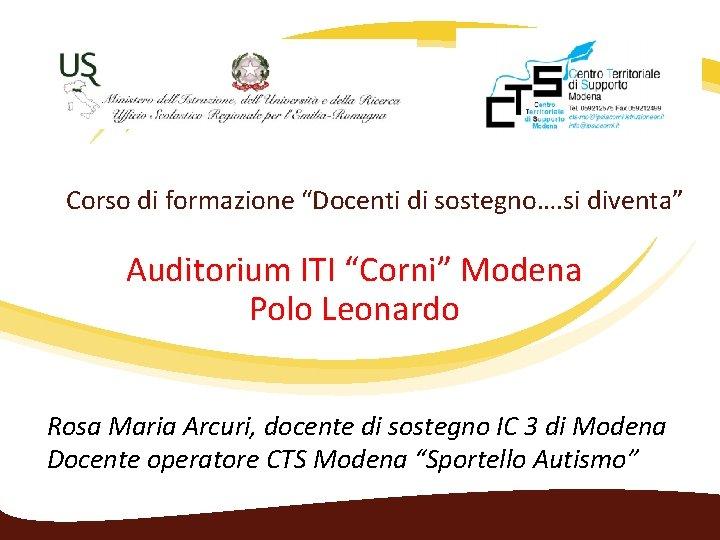 """Corso di formazione """"Docenti di sostegno…. si diventa"""" Auditorium ITI """"Corni"""" Modena Polo Leonardo"""