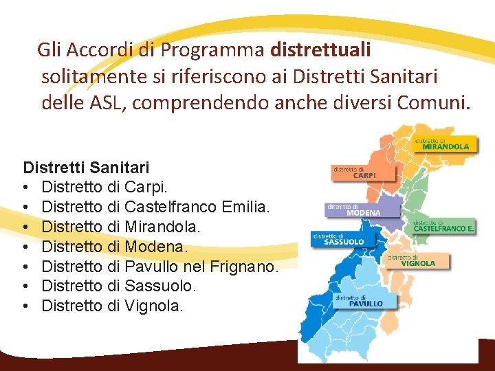 Gli Accordi di Programma distrettuali solitamente si riferiscono ai Distretti Sanitari delle ASL,